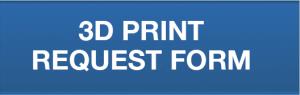 3D PRINT REQUEST FORM
